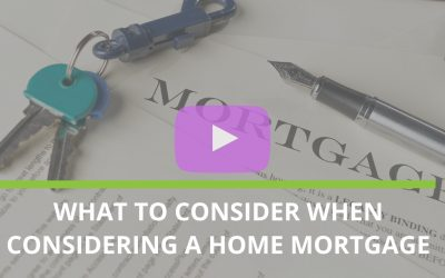 What to consider when considering a home mortgage?